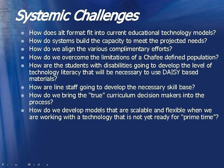 Systemic Challenges l l l l How does alt format fit into current educational
