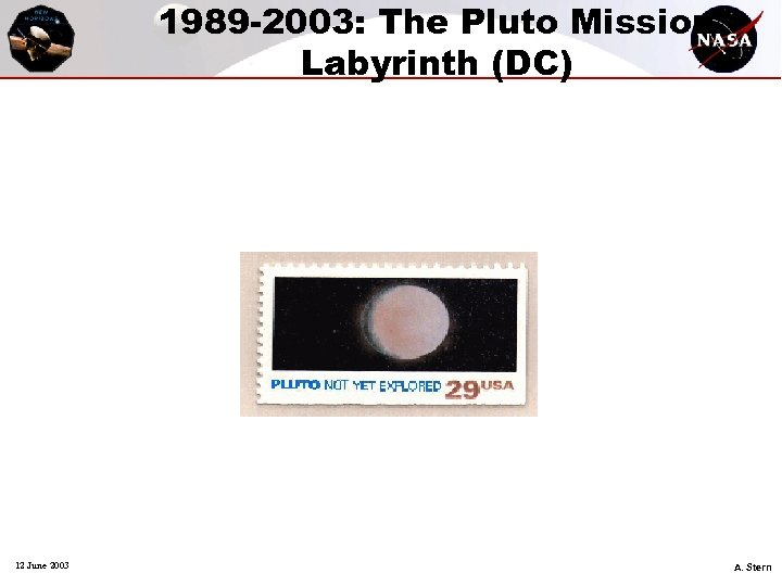 1989 -2003: The Pluto Mission Labyrinth (DC) 12 June 2003 A. Stern