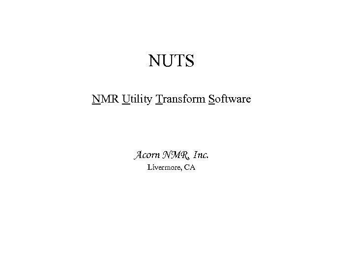 NUTS NMR Utility Transform Software Acorn NMR, Inc. Livermore, CA