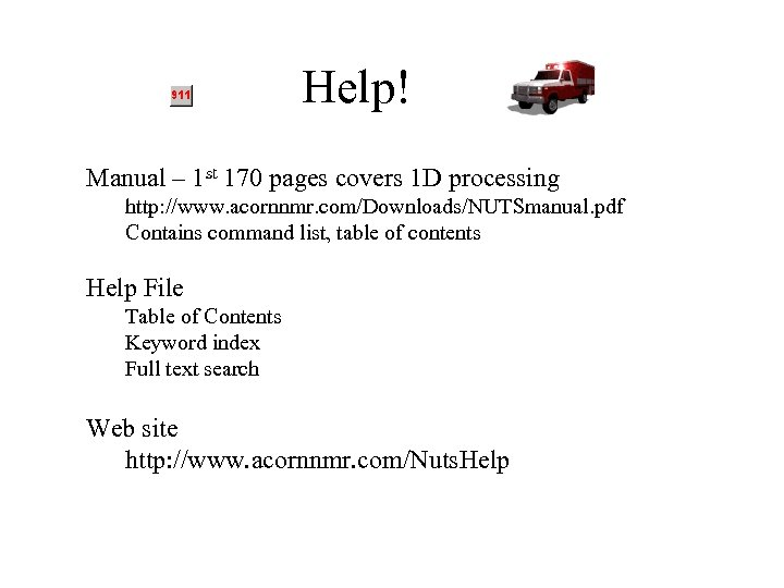 Help! Manual – 1 st 170 pages covers 1 D processing http: //www. acornnmr.