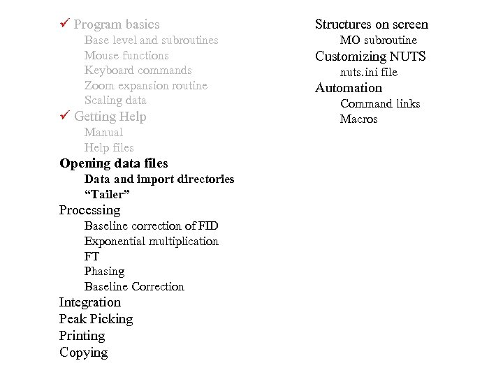 Program basics Base level and subroutines Mouse functions Keyboard commands Zoom expansion routine
