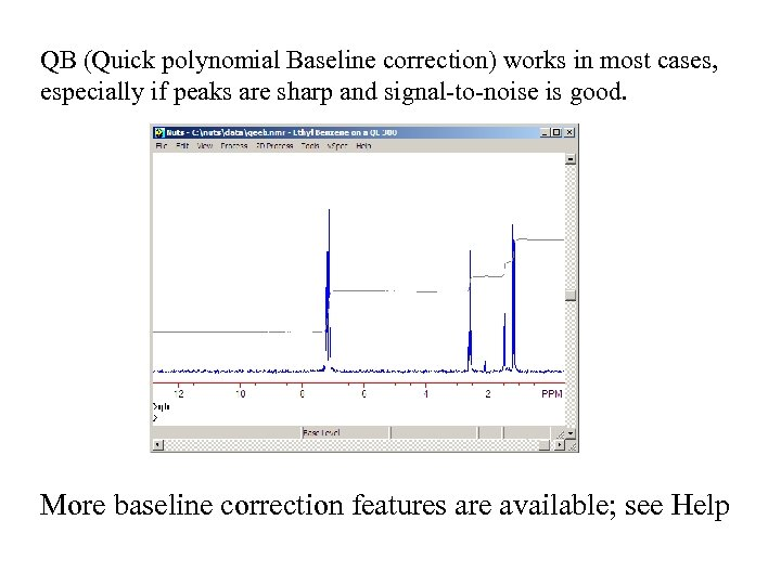 QB (Quick polynomial Baseline correction) works in most cases, especially if peaks are sharp