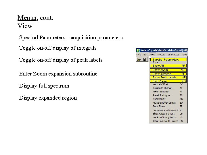Menus, cont. View Spectral Parameters – acquisition parameters Toggle on/off display of integrals Toggle