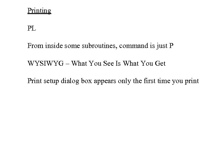 Printing PL From inside some subroutines, command is just P WYSIWYG – What You
