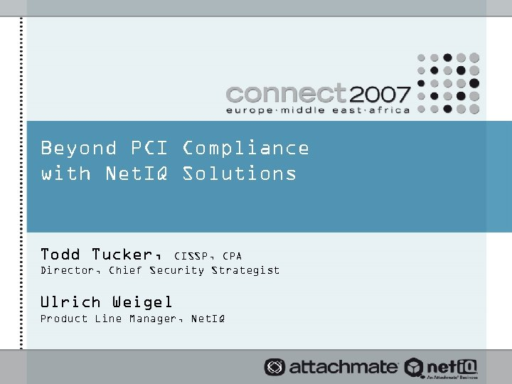 Beyond PCI Compliance with Net. IQ Solutions Todd Tucker, CISSP, CPA Director, Chief Security