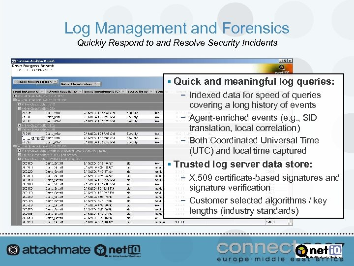 Log Management and Forensics Quickly Respond to and Resolve Security Incidents § Quick and