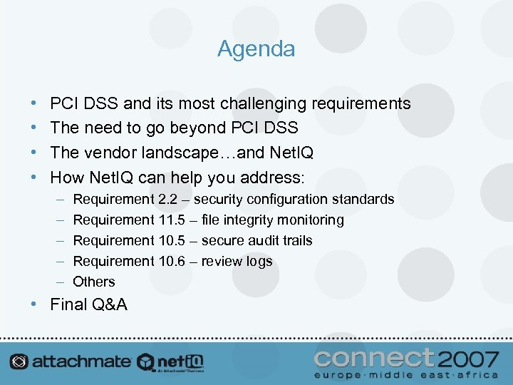Agenda • • PCI DSS and its most challenging requirements The need to go