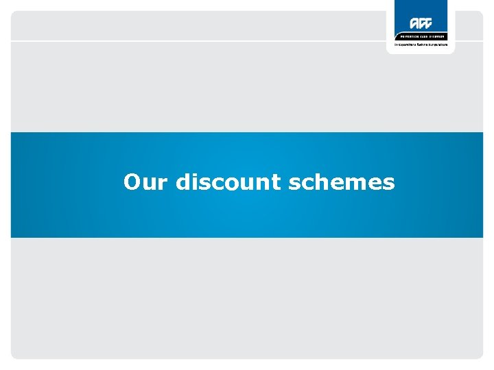 Our discount schemes