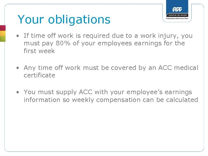 Your obligations • If time off work is required due to a work injury,
