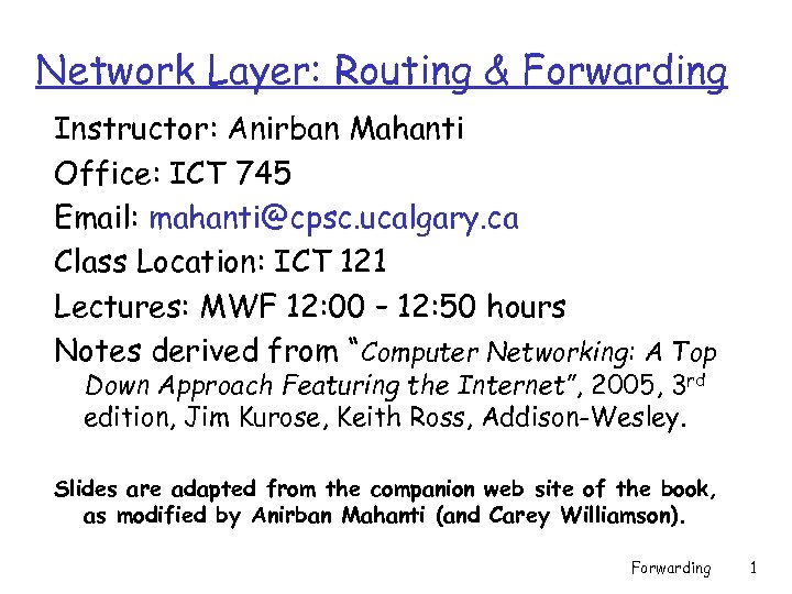 Network Layer: Routing & Forwarding Instructor: Anirban Mahanti Office: ICT 745 Email: mahanti@cpsc. ucalgary.