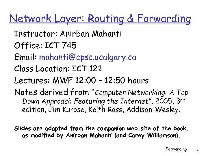 Network Layer: Routing & Forwarding Instructor: Anirban Mahanti Office: ICT 745 Email: mahanti@cpsc. ucalgary.