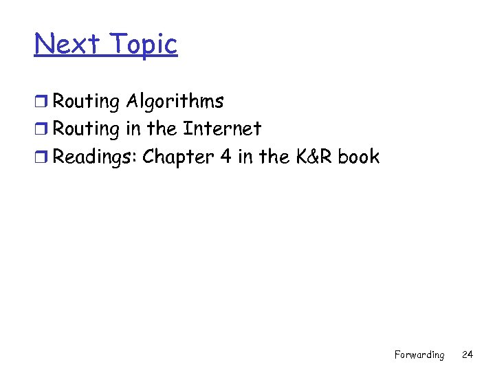 Next Topic r Routing Algorithms r Routing in the Internet r Readings: Chapter 4