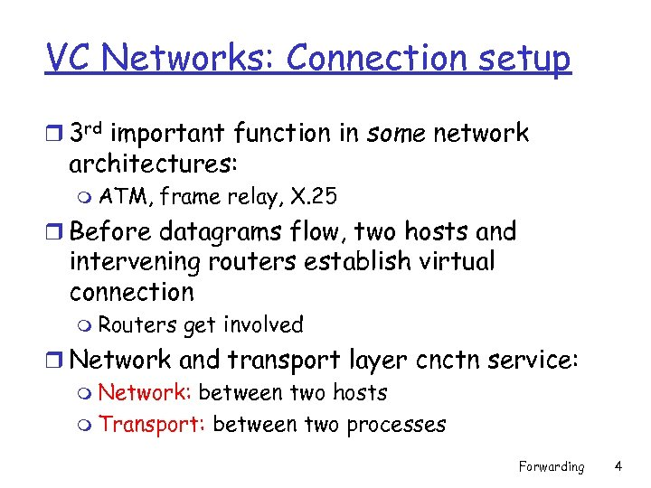 VC Networks: Connection setup r 3 rd important function in some network architectures: m