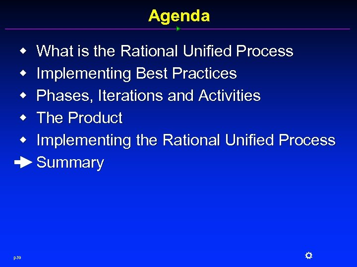 Agenda w w w p 39 What is the Rational Unified Process Implementing Best