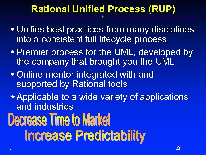 Rational Unified Process (RUP) w Unifies best practices from many disciplines into a consistent
