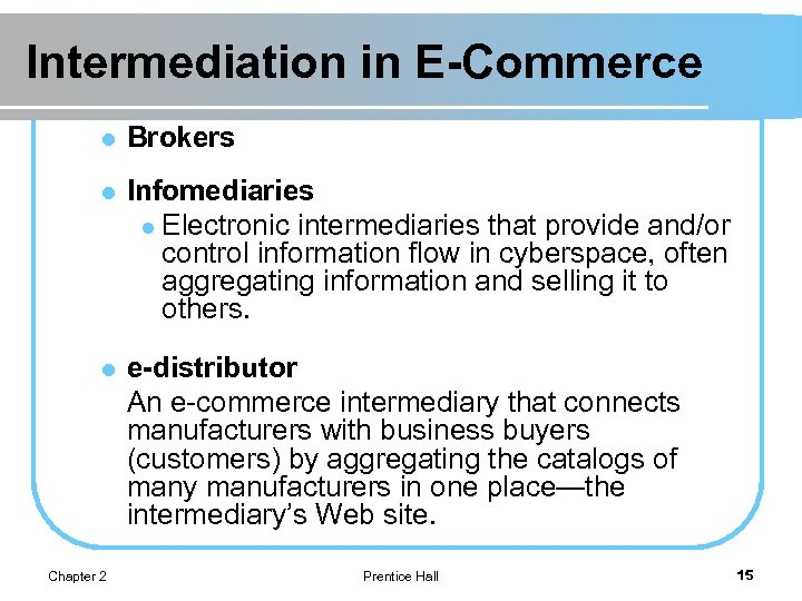 Intermediation in E-Commerce l Brokers l Infomediaries l Electronic intermediaries that provide and/or control