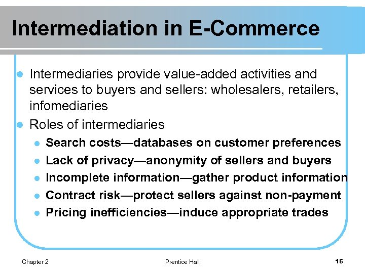 Intermediation in E-Commerce Intermediaries provide value-added activities and services to buyers and sellers: wholesalers,