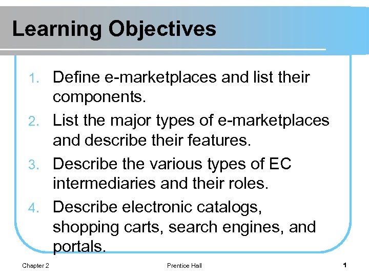 Learning Objectives Define e-marketplaces and list their components. 2. List the major types of