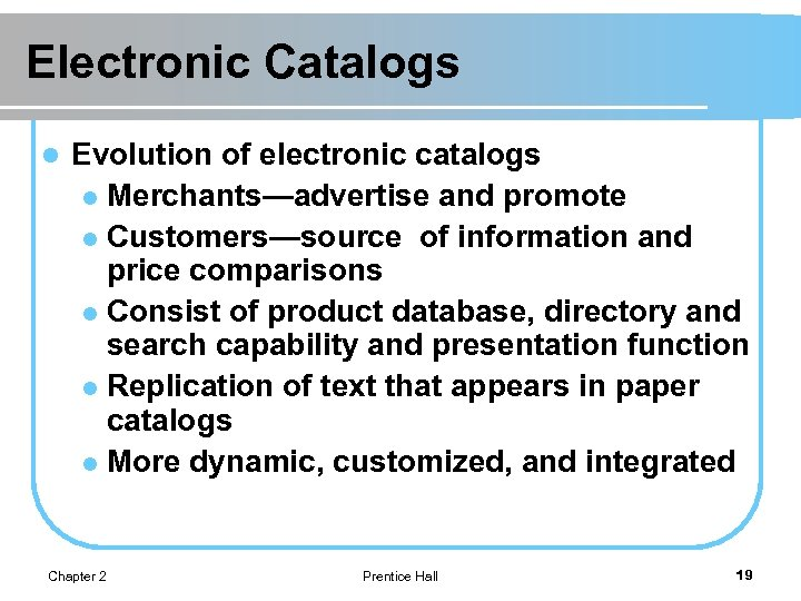 Electronic Catalogs l Evolution of electronic catalogs l Merchants—advertise and promote l Customers—source of
