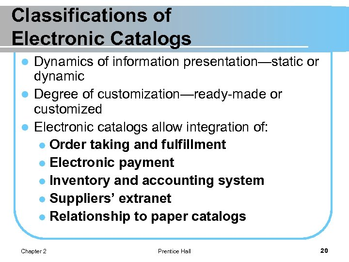 Classifications of Electronic Catalogs Dynamics of information presentation—static or dynamic l Degree of customization—ready-made