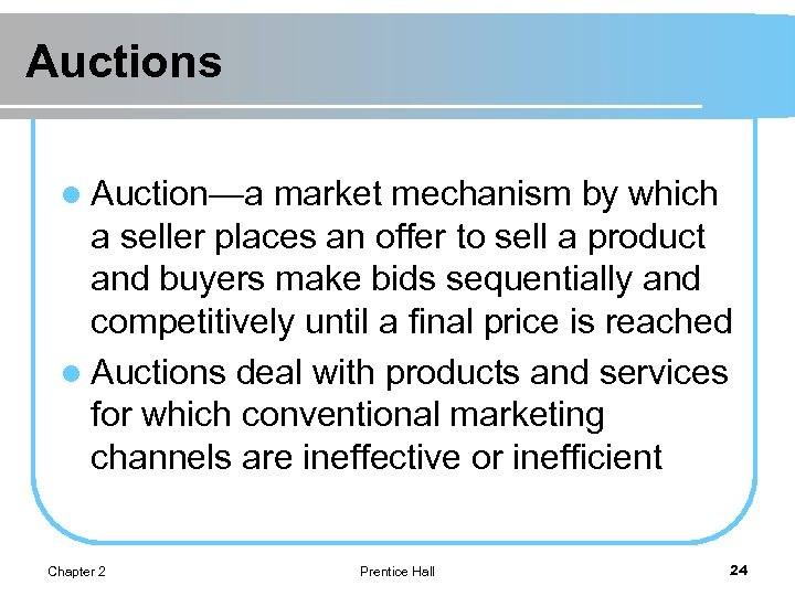 Auctions l Auction—a market mechanism by which a seller places an offer to sell