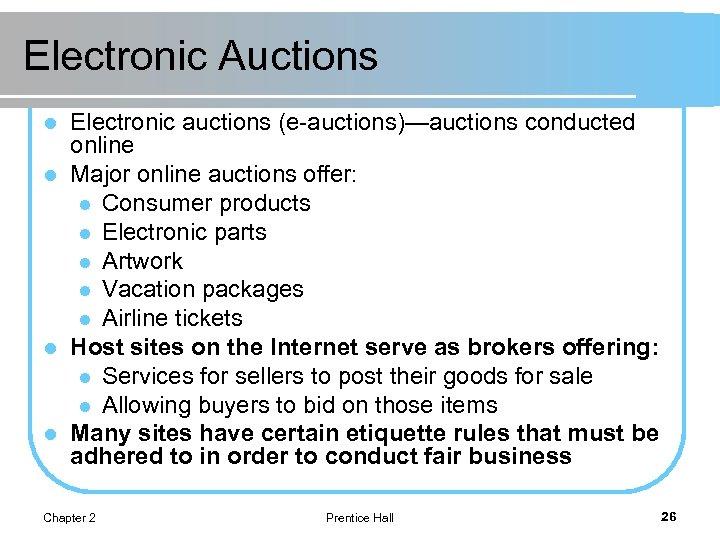 Electronic Auctions Electronic auctions (e-auctions)—auctions conducted online l Major online auctions offer: l Consumer