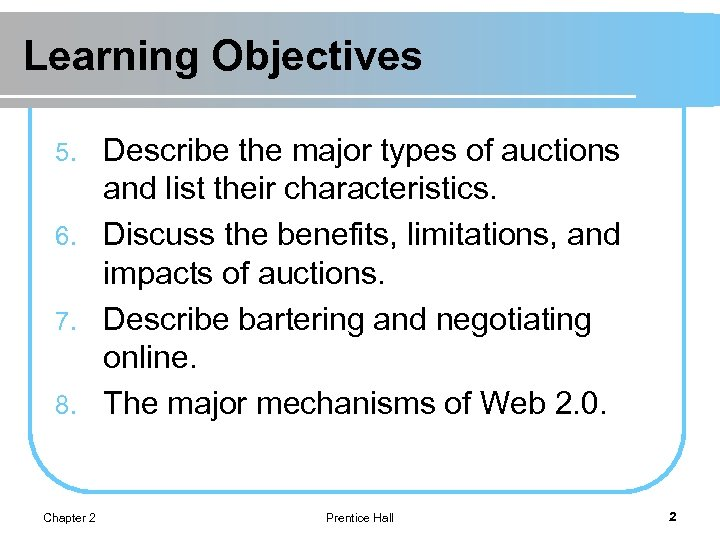Learning Objectives Describe the major types of auctions and list their characteristics. 6. Discuss