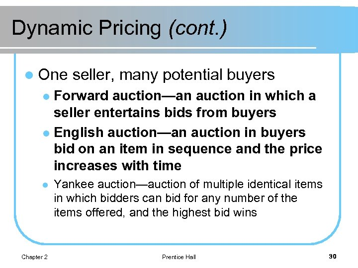 Dynamic Pricing (cont. ) l One seller, many potential buyers Forward auction—an auction in