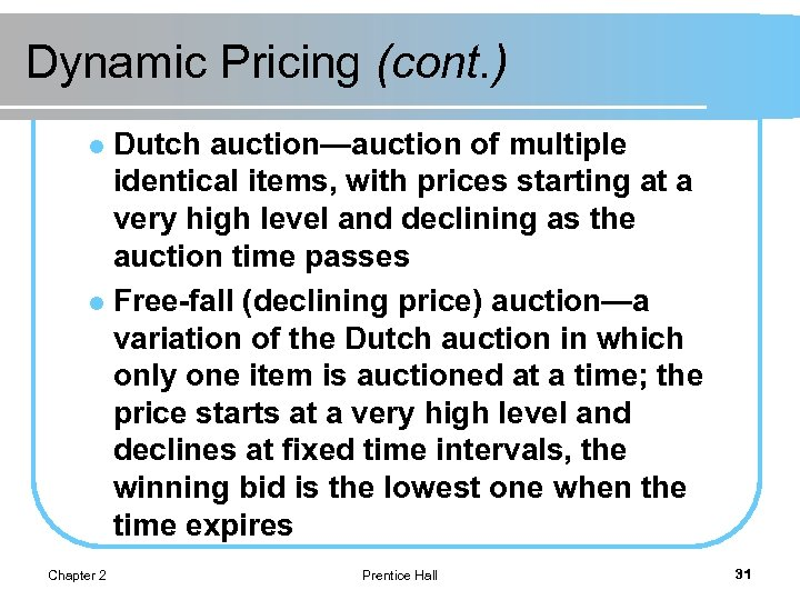 Dynamic Pricing (cont. ) Dutch auction—auction of multiple identical items, with prices starting at