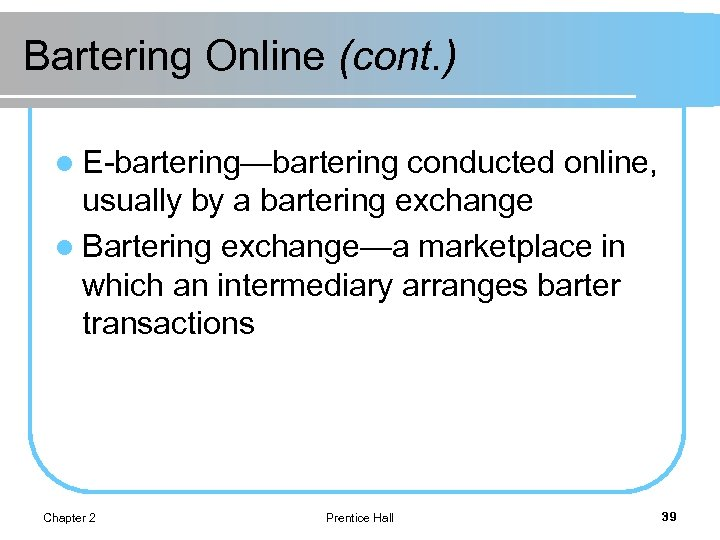 Bartering Online (cont. ) l E-bartering—bartering conducted online, usually by a bartering exchange l