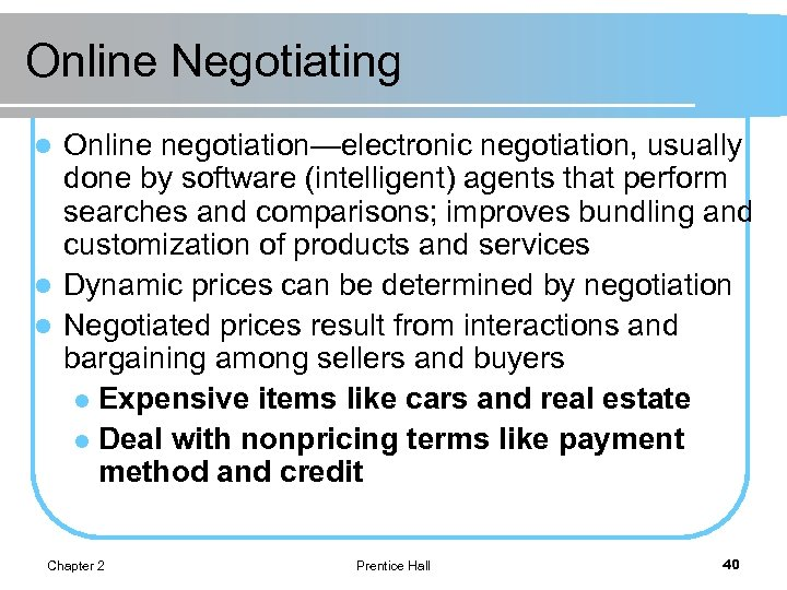 Online Negotiating Online negotiation—electronic negotiation, usually done by software (intelligent) agents that perform searches