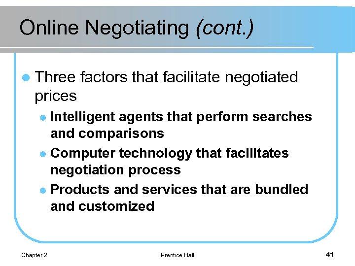 Online Negotiating (cont. ) l Three factors that facilitate negotiated prices Intelligent agents that