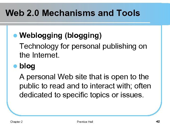 Web 2. 0 Mechanisms and Tools l Weblogging (blogging) Technology for personal publishing on