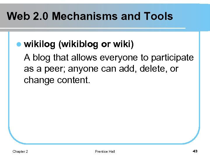 Web 2. 0 Mechanisms and Tools l wikilog (wikiblog or wiki) A blog that