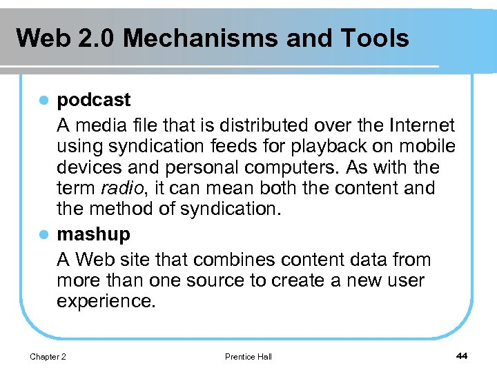 Web 2. 0 Mechanisms and Tools podcast A media file that is distributed over