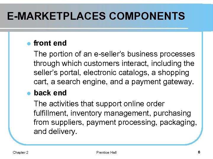 E-MARKETPLACES COMPONENTS l l Chapter 2 front end The portion of an e-seller's business