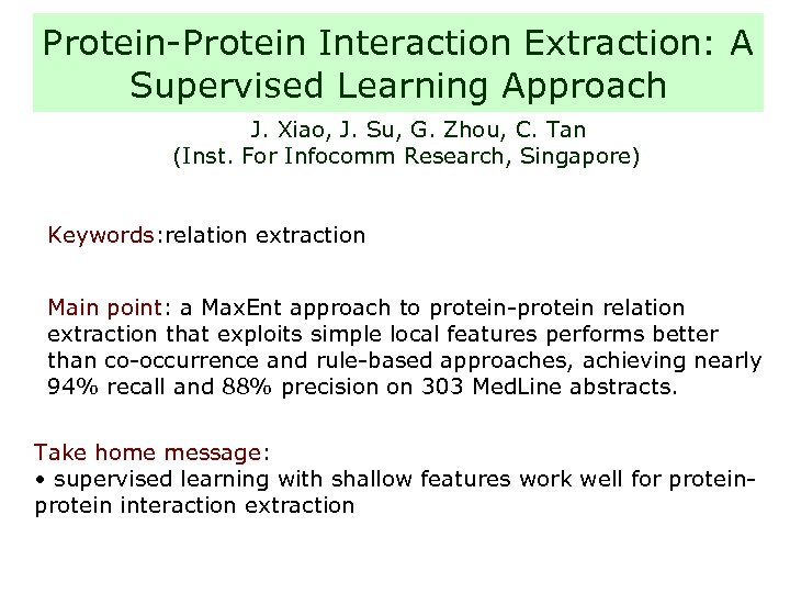 Protein-Protein Interaction Extraction: A Supervised Learning Approach J. Xiao, J. Su, G. Zhou, C.