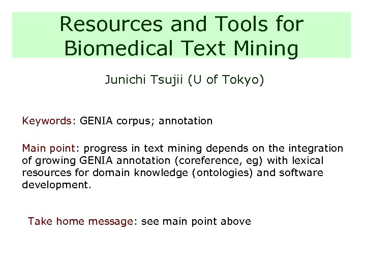 Resources and Tools for Biomedical Text Mining Junichi Tsujii (U of Tokyo) Keywords: GENIA