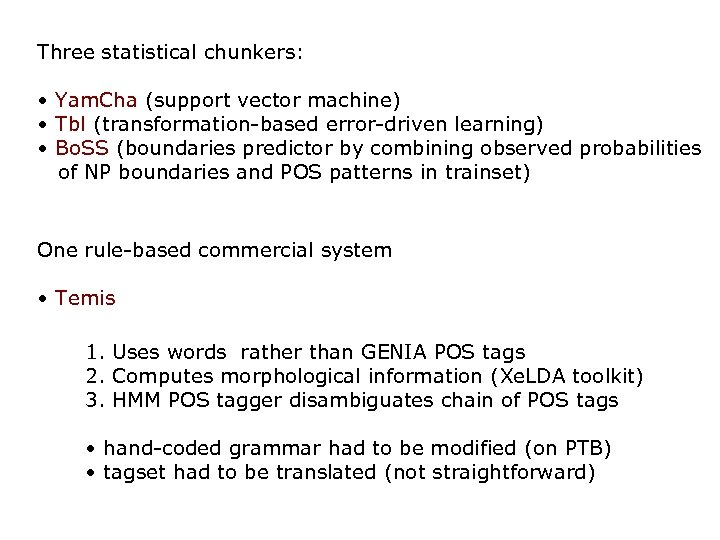 Three statistical chunkers: • Yam. Cha (support vector machine) • Tbl (transformation-based error-driven learning)