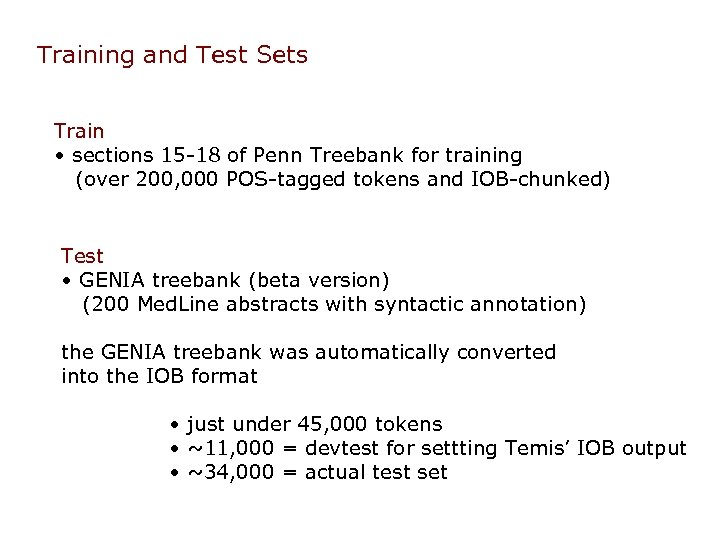 Training and Test Sets Train • sections 15 -18 of Penn Treebank for training