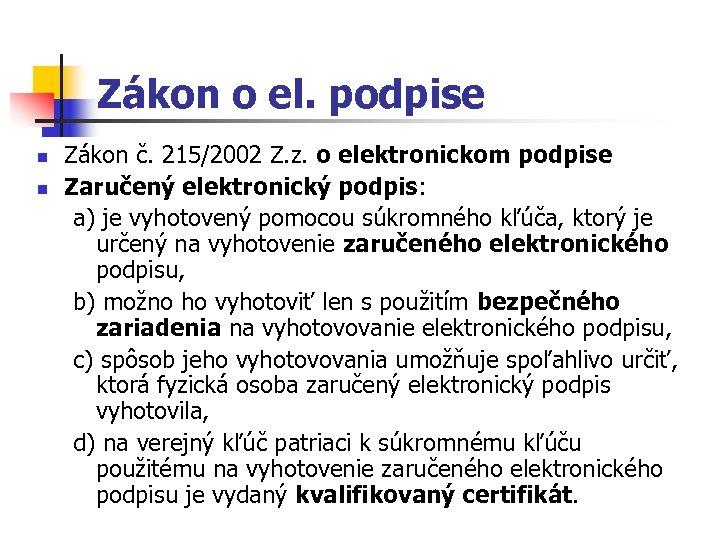 Zákon o el. podpise n n Zákon č. 215/2002 Z. z. o elektronickom podpise