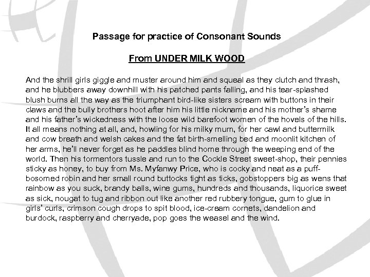 Passage for practice of Consonant Sounds From UNDER MILK WOOD And the shrill girls