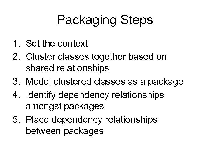 Packaging Steps 1. Set the context 2. Cluster classes together based on shared relationships