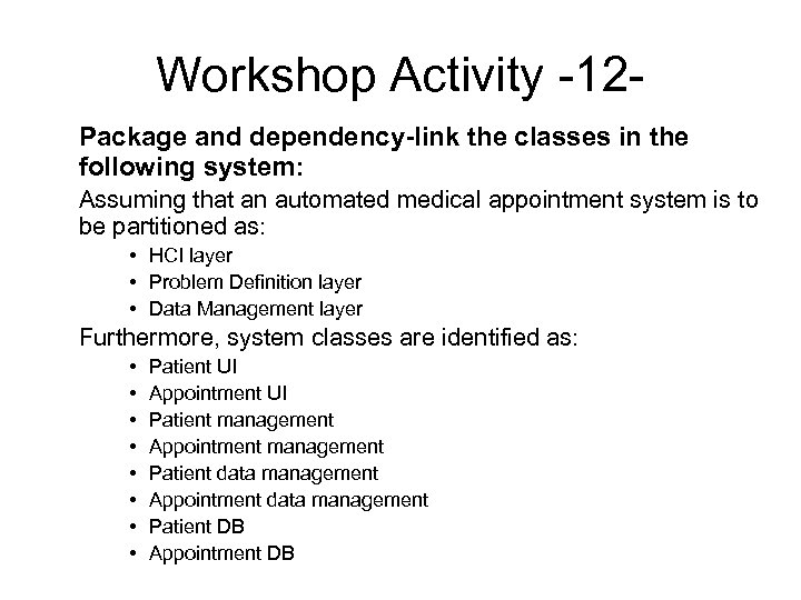 Workshop Activity -12 Package and dependency-link the classes in the following system: Assuming that