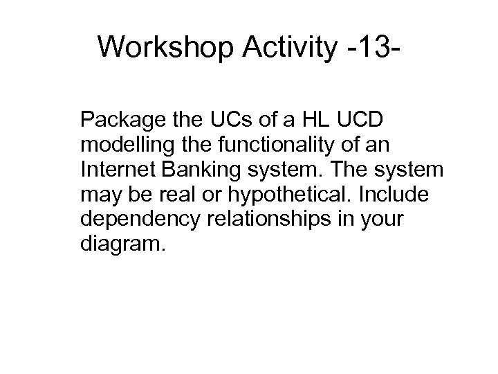 Workshop Activity -13 Package the UCs of a HL UCD modelling the functionality of