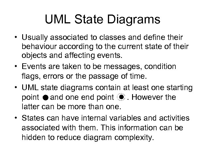 UML State Diagrams • Usually associated to classes and define their behaviour according to