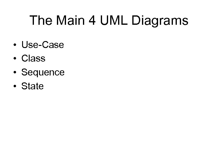The Main 4 UML Diagrams • • Use-Case Class Sequence State