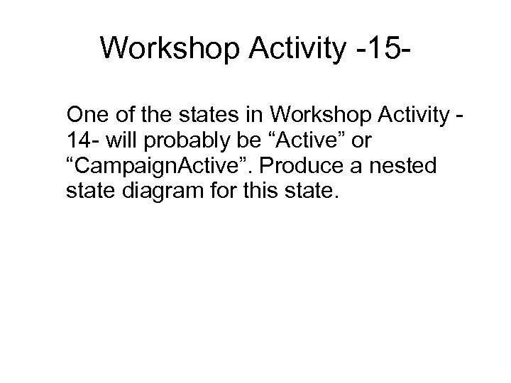 Workshop Activity -15 One of the states in Workshop Activity 14 - will probably