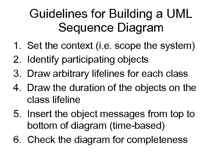 Guidelines for Building a UML Sequence Diagram 1. 2. 3. 4. Set the context