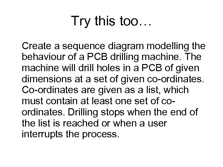 Try this too… Create a sequence diagram modelling the behaviour of a PCB drilling